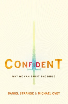 Confident: Why we can trust the Bible  -     By: Michael A. Ovey, Daniel Strange