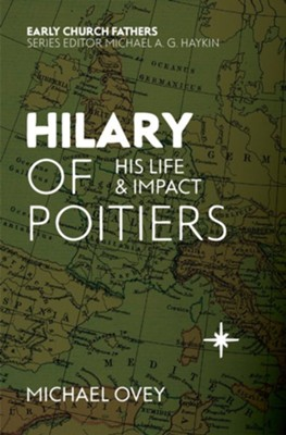 Hilary of Poitiers: His Life and Impact  -     By: Michael Ovey