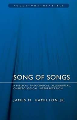 Song of Songs: A Biblical-Theological, Allegorical, Christological Interpretation  -     By: James M. Hamilton Jr.