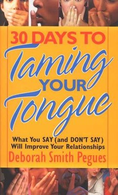30 Days to Taming Your Tongue: What You Say (and Don't Say) Can Improve Your Relationships  -     By: Deborah Smith Pegues