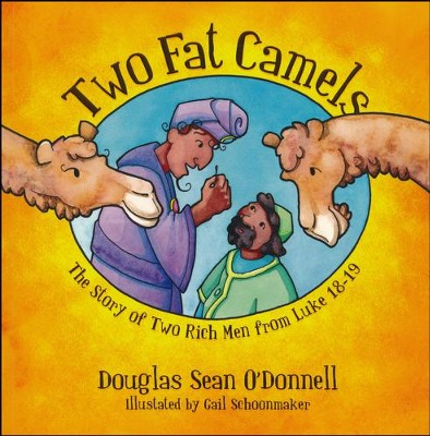 Two Fat Camels: The Story of Two Rich Men from Luke 18-19  -     By: Douglas Sean O'Donnell