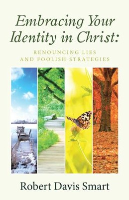 Embracing Your Identity in Christ:: Renouncing Lies and Foolish Strategies - eBook  -     By: Robert Davis Smart