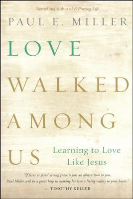 Love Walked Among Us: Learning to Love Like Jesus  -     By: Paul Miller