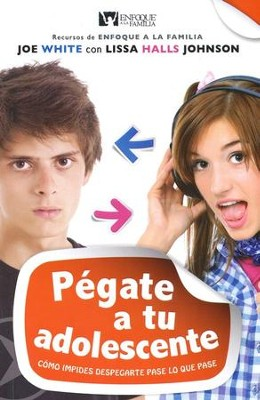 P&#233gate a tu Adolescente (Sticking with Your Teen)   -     By: Joe White, Lissa Halls Johnson