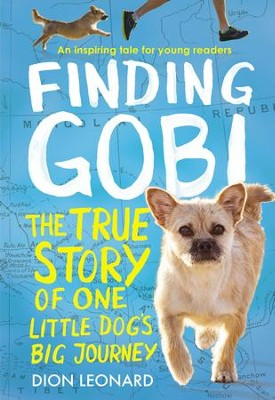 Finding Gobi: Young Reader's Edition: The True Story of One Little Dog's Big Journey - eBook  -     By: Dion Leonard
