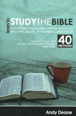 Learn To Study the Bible: 40 Different Step-by-Step Methods to Help You Discover, Apply, and Enjoy God  -     By: Andy Deane