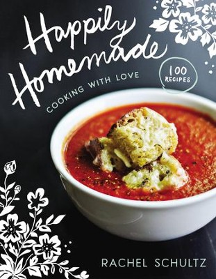 Happily Homemade: Cooking with Love - eBook  -     By: Rachel Schultz