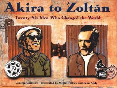 Akira to Zoltan: Twenty-Six Men Who Changed the World   -     By: Cynthia Chin-Lee