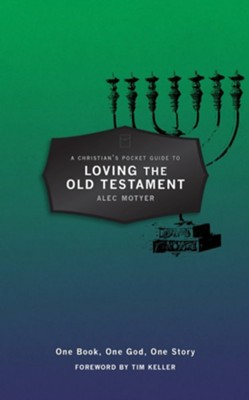 A Christian's Pocket Guide to Loving the Old Testament: One Book, One God, One Story  -     By: Alec Motyer
