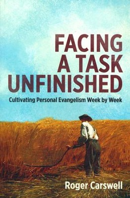 Facing a Task Unfinished: Cultivating Personal Evangelism Week by Week  -     By: Roger Carswell