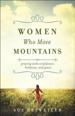 Women Who Move Mountains: Praying with Confidence, Boldness, and Grace - eBook  -     By: Sue Detweiler