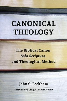 Canonical Theology: The Biblical Canon, Sola Scriptura, and Theological Method - eBook  -     By: John Peckham