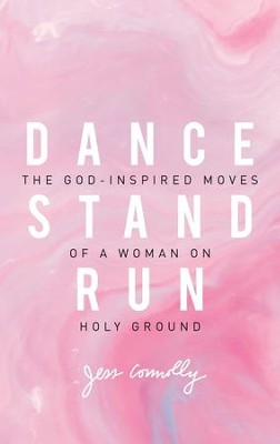 Dance, Stand, Run: The God-Inspired Moves of a Woman on Holy Ground - eBook  -     By: Jess Connolly