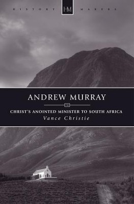 Andrew Murray: Christ's Anointed Minister to South Africa  -     By: Vance Christie