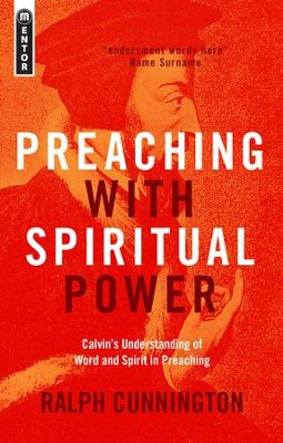 Preaching with Spiritual Power: Calvin's Understanding of Word and Spirit in Preaching  -     By: Ralph Cunnington