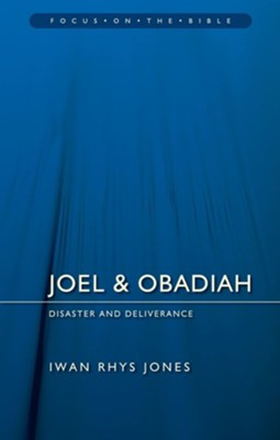 Joel & Obadiah: Disaster and Deliverance (Focus on the Bible)   -     By: Iwan Rhys Jones