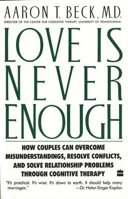 Love is Never Enough: How Couples Can Overcome      -     By: Aaron T. Beck M.D.