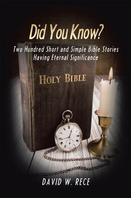 Did You Know?: Two Hundred Short and Simple Bible Stories Having Eternal Significance - eBook  -     By: David W. Rece