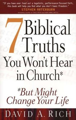 7 Biblical Truths You Won't Hear in Church . . . but Might Change Your Life  -     By: David A. Rich