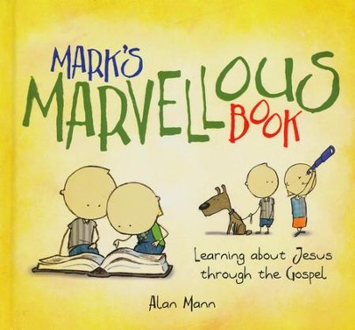 Mark's Marvellous Book: Learning about Jesus through the Gospel  -     By: Alan Mann
