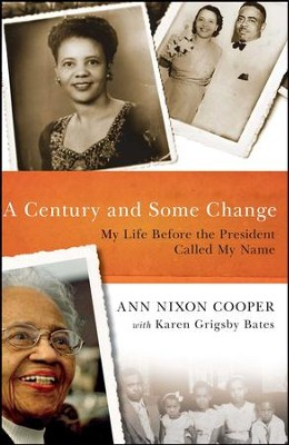 A Century and Some Change: My Life Before the President Called My Name - eBook  -     By: Anne Nixon Cooper, Karen Grigsby Bates