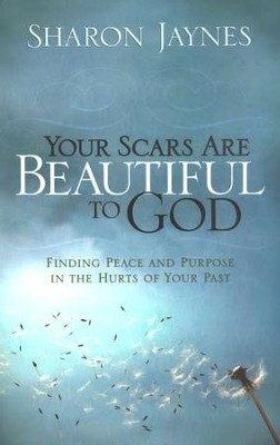 Your Scars Are Beautiful to God: Finding Peace and Purpose in the Hurts of Your Past  -     By: Sharon Jaynes