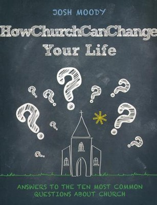 How Church Can Change Your Life: Answers to the 10 Most Common Questions about Church  -     By: Josh Moody