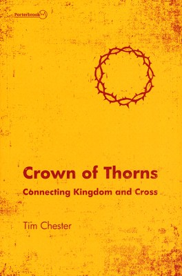 Crown of Thorns: Connecting Kingdom and Cross  -     By: Tim Chester