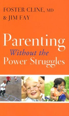 Parenting Without the Power Struggles  -     By: Foster Cline M.D., Jim Fay