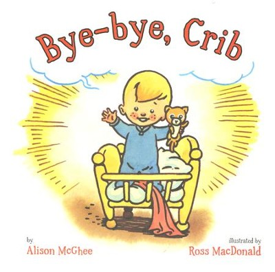 Bye-Bye, Crib  -     By: Alison McGhee, Ross MacDonald