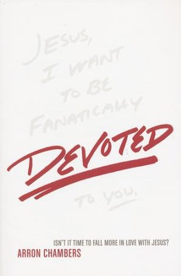 Devoted: Isn't it Time to Fall More in Love with Jesus?  -     By: Arron Chambers