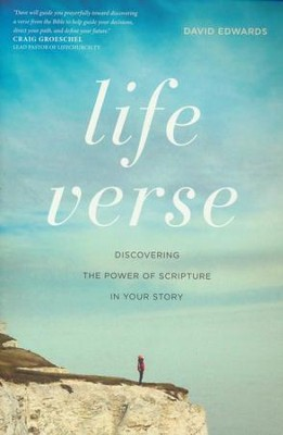 Life Verse: Discovering the Power of Scripture in Your Story  -     By: David Edwards
