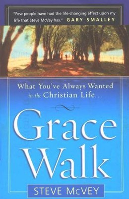 Grace Walk: What You've Always Wanted in the Christian Life  -     By: Steve McVey