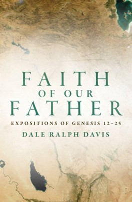 Faith of our Father: Expositions of Genesis 12-25  -     By: Dale Ralph Davis