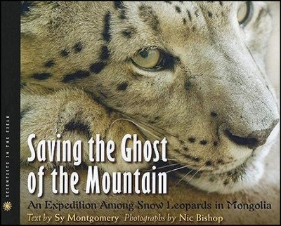 Saving the Ghost of the Mountain: An Expedition Among Snow Leopards in Mongolia  -     By: Sy Montgomery