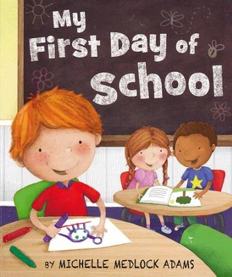 My First Day of School  -     By: Michelle Medlock Adams     Illustrated By: Lizzie Walkley