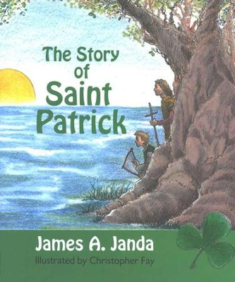 The Story of Saint Patrick    -     By: Christopher Fay