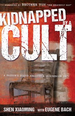 Kidnapped by a Cult: A Pastor's Stand Against a Murderous Sect - eBook  -     By: Shen Xiaoming, Eugene Bach