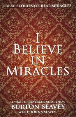 I Believe in Miracles  -     By: Burton W. Seavey