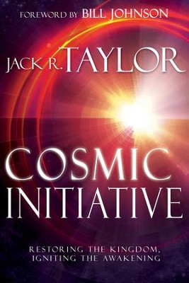 Cosmic Initiative: Restoring the Kingdom, Igniting the Awakening - eBook  -     By: Jack R. Taylor