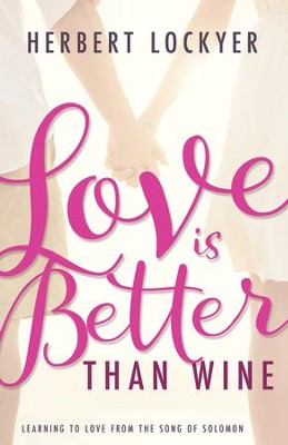 Love Is Better Than Wine: Learning to Love from the Song of Solomon - eBook  -     By: Herbert Lockyer