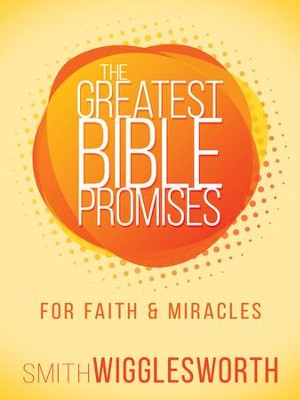 The Greatest Bible Promises for Faith and Miracles - eBook  -     By: Smith Wigglesworth