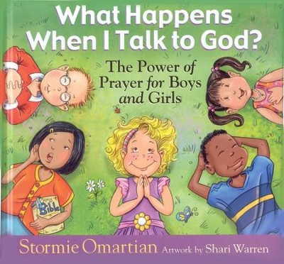 What Happens When I Talk to God?: The Power of Prayer for Boys and Girls  -     By: Stormie Omartian     Illustrated By: Shari Warren