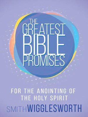The Greatest Bible Promises for the Anointing of the Holy Spirit - eBook  -     By: Smith Wigglesworth