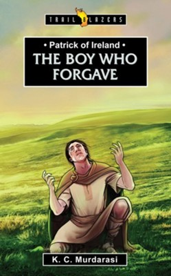 Patrick of Ireland: The Boy Who Forgave  -     By: Karen Murdarasi