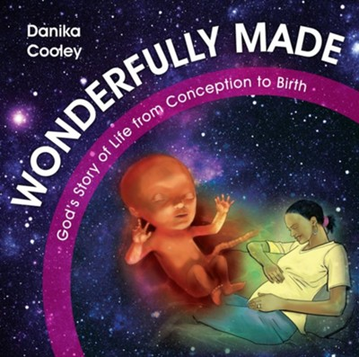 Wonderfully Made: God's story of life from conception to birth  -     By: Danika Cooley