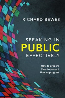 Speaking in Public - Effectively: How to prepare, How to present, How to progress  -     By: Richard Bewes