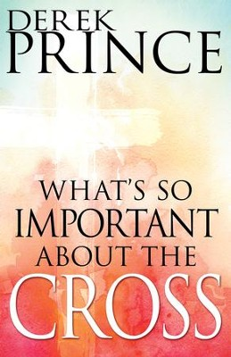 What's So Important About the Cross? - eBook  -     By: Derek Prince