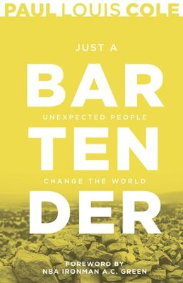 Just a Bartender: Unexpected People Change the World - eBook  -     By: Paul Louis Cole