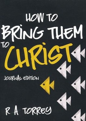 How to Bring Them to Christ (Journal Edition) / New edition - eBook  -     By: R.A. Torrey